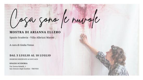 COSA SONO LE NUVOLE personale di Arianna Ellero presso Spazio Scuderia dal 3 Luglio al 18 Luglio