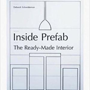 Inside Prefab: The Ready-made Interior (Deborah Schneiderman)
