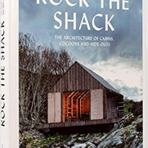 Rock the Shack: The Architecture of Cabins, Cocoons and Hide-Outs (Sven Ehmann, S. Borges)