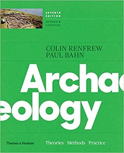 Archaeology: Theories, Methods, and Practice Seventh Edition (Colin Renfrew)