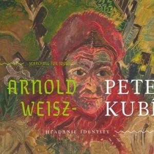Arnold Peter Weisz – Kubínčan Hľadanie identity / Searching for identity (Zsófia Kiss-Szemán)