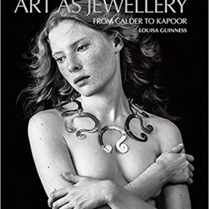 Art as Jewellery: From Calder to Kapoor (Louisa Guinness)