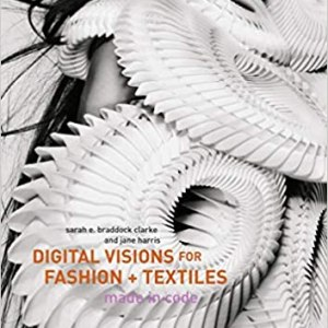 Digital Visions for Fashion + Textiles  (Sarah E. Braddock Clarke, Jane Harris)