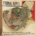 Fiona Apple -The Idler Wheel Is Wiser Than the Driver of the Screw and Whipping Cords Will Serve You More Than Ropes Will Ever Do
