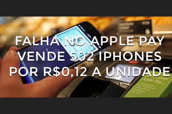 Cadê a segurança? Falha no Apple Pay vende 502 iPhones por R$0,12 a unidade!