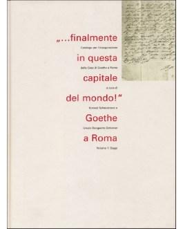 """""""…Finalmente in questa Capitale del mondo!"""" Goethe a Roma"""