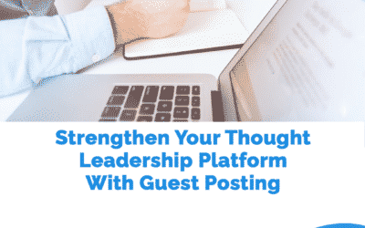 Strengthen Your Thought Leadership Platform With Guest Posting