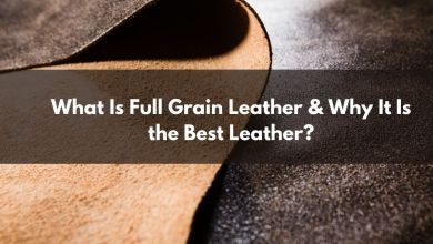 Photo of What Is Full Grain Leather & Why It Is the Best Leather?