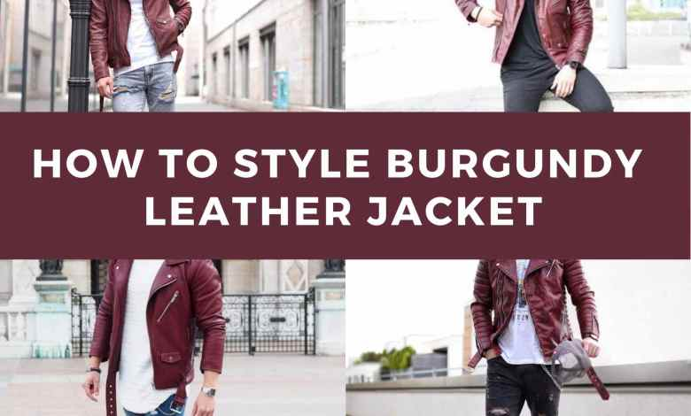 How to Style a Burgundy Leather Jacket