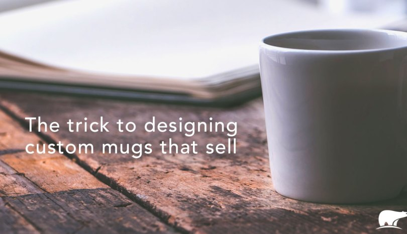 The trick to designing a custom printed mug that sells