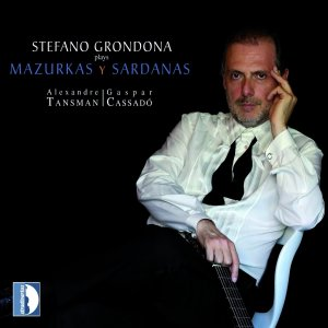 L'ultimo CD: Stefano Grondona plays Mazurkas y Sardanas. Alexandre Tansman e Gaspar Cassadó, Stradivarius, 2015