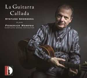 La Guitarra Callada, Stefano Grondona plays Federico Mompou, Complete works for guitar, Stradivarius, STR 37087, 2017