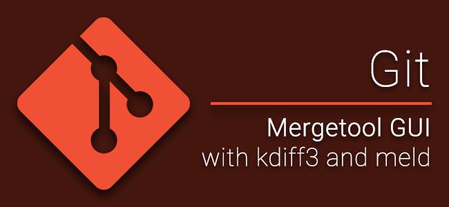 [Dev] แนะนำ Git Mergetool สำหรับช่วย Merge code แบบมี GUI ด้วย kdiff3 และ meld