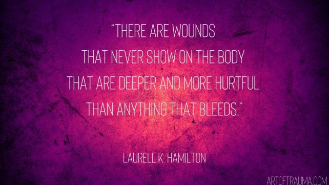 There are wounds that never show on the body that are deeper and more hurtful than anything that bleeds. Laurell K. Hamilton
