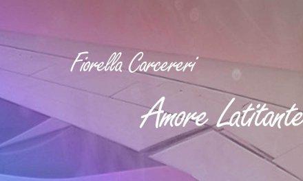 """Amore Latitante"" – Fiorella Carcereri"