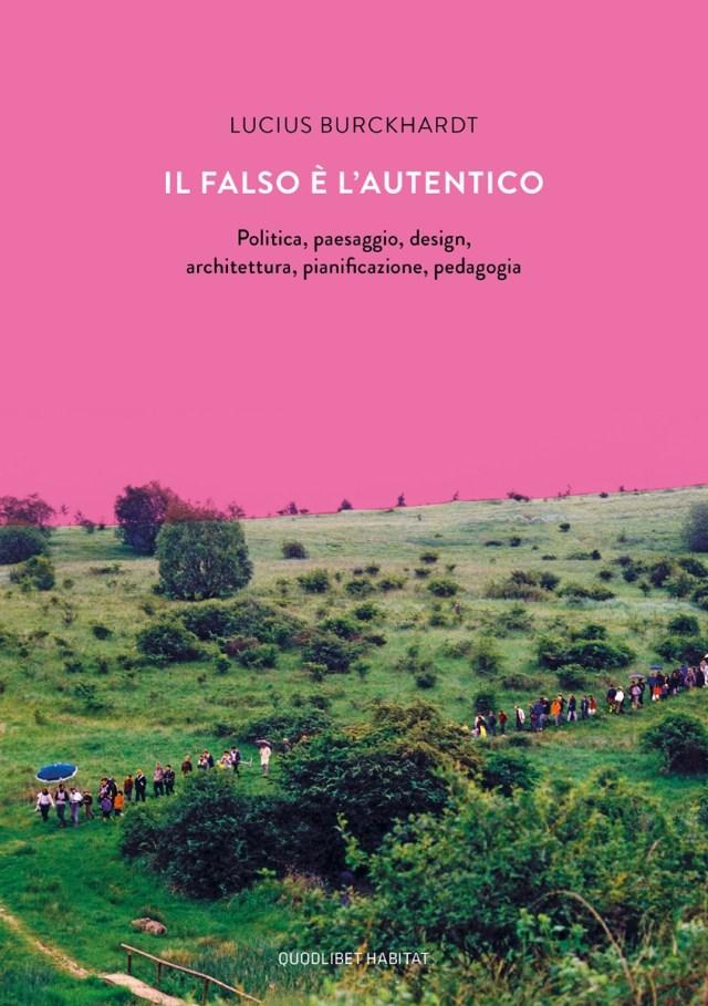 Lucius Burckhardt – Il falso è l'autentico (Quodlibet, Macerata 2019)