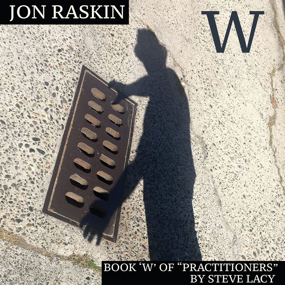 "Book 'W' of ""Practitioners"" by Steve Lacy by Jon Raskin"