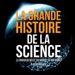 Livre: La grande histoire de la science Le nouveau récit du monde du Big Bang à aujourd'hui