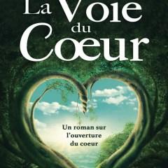 La voie du cœur, un roman sur l'ouverture du cœur, par Nora Caron
