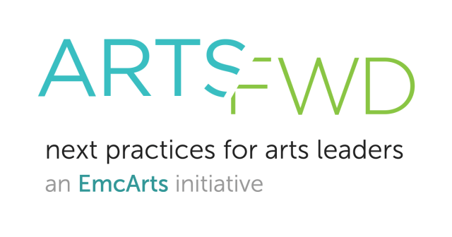 ArtsFwd. Next practices for arts leaders. An EmcArts intiative.