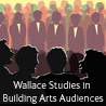 Wallace Studies in Building Arts Audiences
