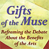 Gifts of the Muse – Reframing the Debate About the Benefits of the Arts