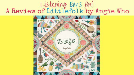 Listening Ears On!: Review of Angie Who's Littlefolk