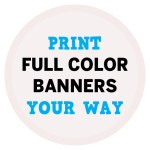 Print Full Color Banners YOUR WAY