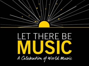 Let There Be Music - A celebration of world music.