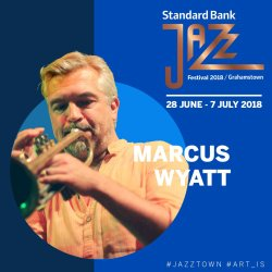 Standard Bank Jazz Festival 2018 - Marcus Wyatt