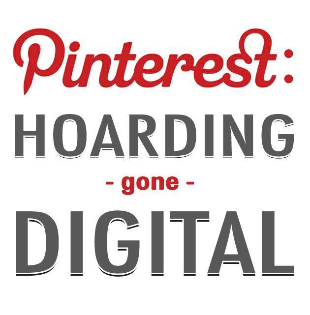 Pinterest: Hoarding gone digital.