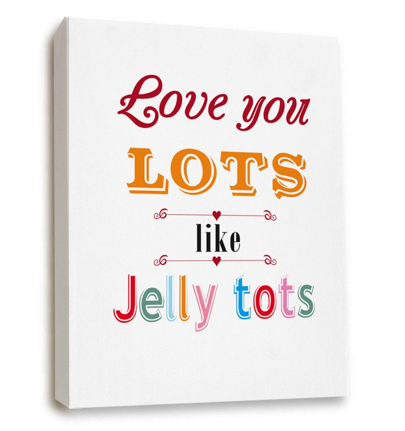 I Love You Lots Like Jelly Tots Canvas Art Print