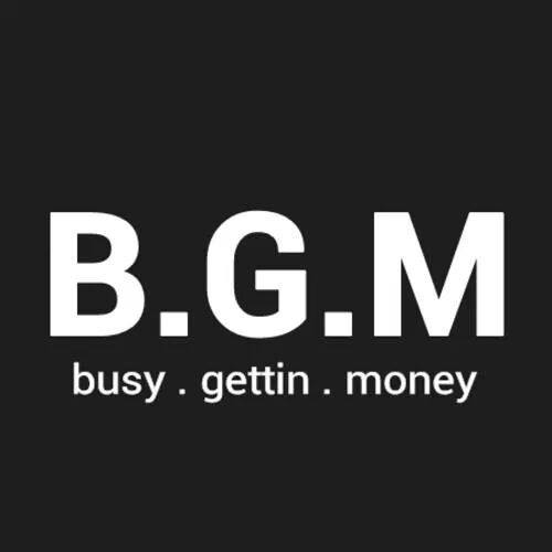 BGM busy getting money