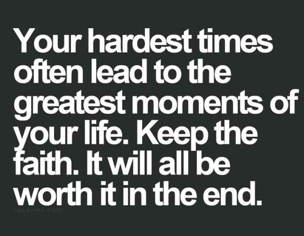 it will be worth it in the end