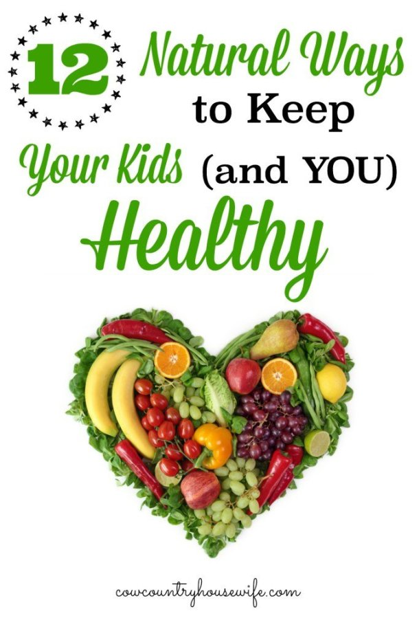 12-Natural-Ways-to-Keep-Your-Kids-and-You-Healthy-cowcountryhousewife.com_