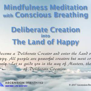 Mindfulness Meditation-Deliberate Creation, The Land of Happy@0417
