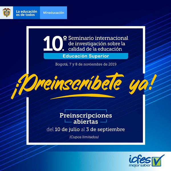10 Seminario Internacional de Investigación en la Calidad de la Educación Superior. Bogotá. Noviembre 2019.