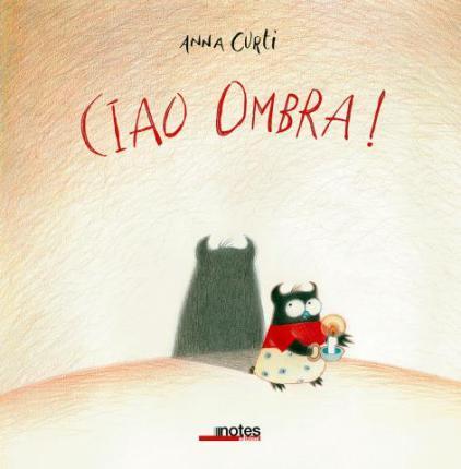 Ciao Ombra! anna curti notes edizioni