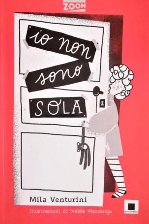 Io non sono sola Mila Venturini Naida Mazzenga Bianco e nero edizioni copertina