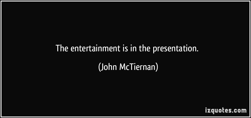 quote-the-entertainment-is-in-the-presentation-john-mctiernan-124903
