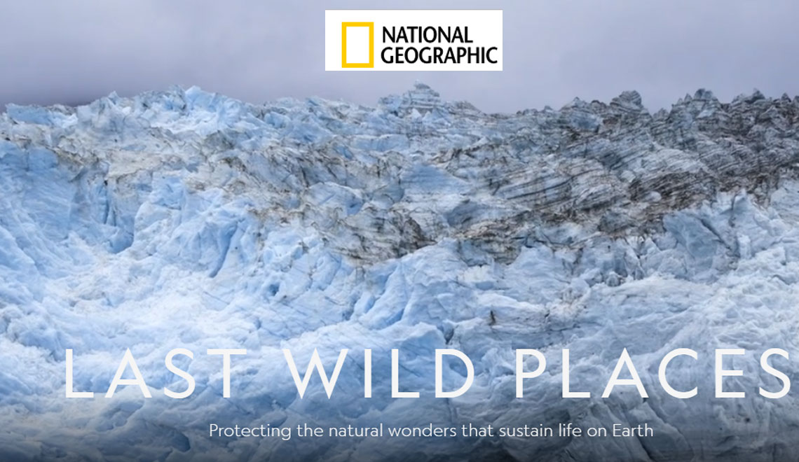 National Geographic – The Last Wild Places and other projects