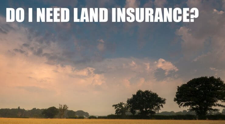 Do I Need Land Insurance