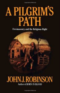 Book Cover - A Pilgrim's Path: Freemasonry and the Religious Right, by John J. Robinson