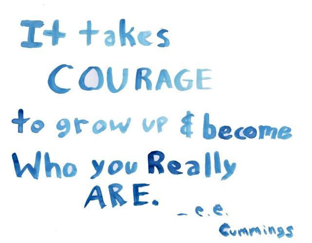 It takes courage to grow up & become who you really are - e. e. cummings // ashleecraft.com