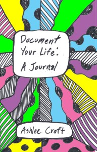 Document Your Life : A Journal by Ashlee Craft