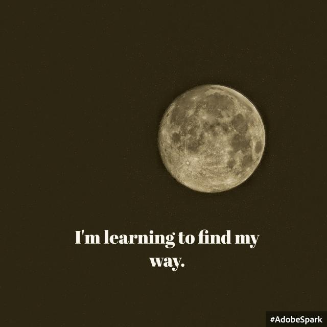 I'm learning to find my way - moon in the background