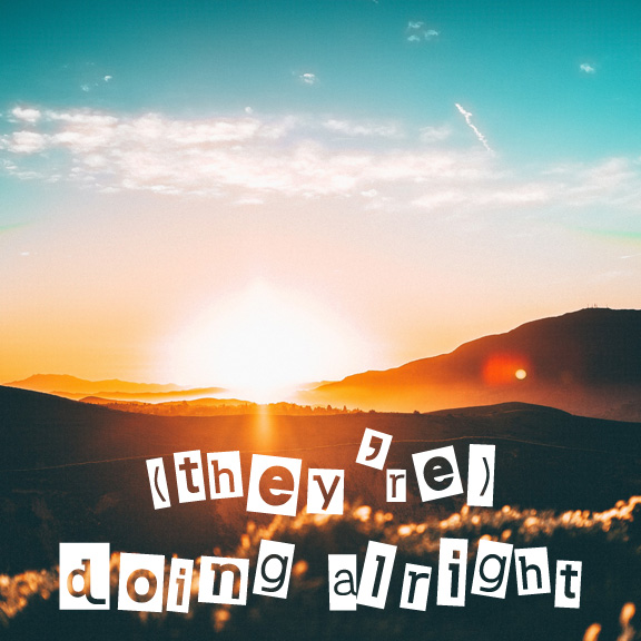 """A square image of a sunset over the mountains with the text """"they're doing alright"""" in a newspaper clipping font"""