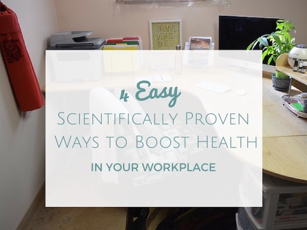 4 Easy Scientifically-Proven Ways to Boost Health in Your Workplace-sm title
