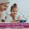Mama & Mini Spa Day Beauty Workshop - class plus kit