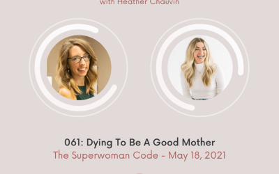 061: Dying To Be A Good Mother with Heather Chauvin